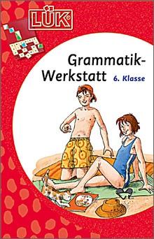 Lük-Heft Grammatik-Werkstatt 6. Klasse